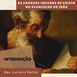 Introdução | As Grandes Imagens de Cristo no Evangelho de João_Rev. Luciano Rocha