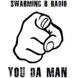 SWARMING B RADIO 2017:  Episode 121 (You Da Man)