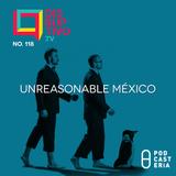 Disruptivo No. 118 - Unreasonable México
