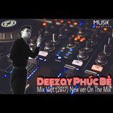 Mix Việt (2017) New ver On The Mix - Deezay Phúc Bê
