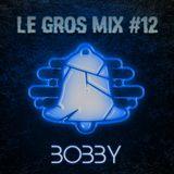 Le GROS MIX #12 by Decibelz - Bobby