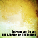 05) The Sermon on the Mount, Let Your Yes be Yes