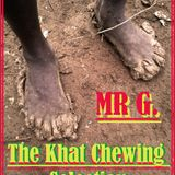 """""""The Khat Chewin´ Session""""  - Ethiopian Harvest  by Mr. G"""