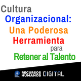 Cultura Organizacional:  Una Poderosa Herramienta para Retener al Talento.