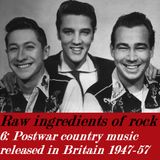 RAW INGREDIENTS OF ROCK 6: POSTWAR COUNTRY MUSIC RELEASED IN BRITAIN