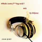 Msfn033 - #Make some f***ing noiZ ! mix by D#jone 25/03/2014