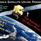 Google Satellite Uplink Presents: The Invisible Dj Billy Rose's Countdown To # 1 2012 Dance Mix