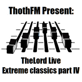 TheLord Live on ThothFM -Extreme classics part IV