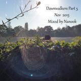 Dawnwalkers - Part 5 (Nov 2015) - Mixed by Nanook