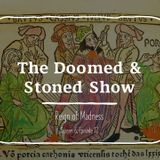 The Doomed & Stoned Show - Reign of Madness (S6E12)