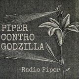 Piper Contro Godzilla - 24 Ottobre 2017