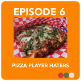 Ep 6: Pizza Player Haters