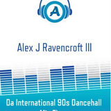 Alex J Ravencroft III - Da International 90s Dancehall Mix Flava