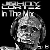 Johny Cortez - In The Mix - Episode 13