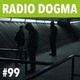 Radio Dogma #99