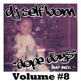 "DOPE DAYS ""LIVE MIX"" Volume #8"