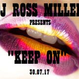 30.07.17 KEEP ON .. MIXED LIVE BY DJ ROSS MILLER GET MORE AT WWW.DJROSSMILLER.PODOMATIC.COM