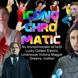 Nu Iconochromatic s01e20 - Lucky Golden Electric Limehouse Victoria Maggot Dreams, mother!