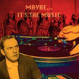 Maybe...It's The Music #001