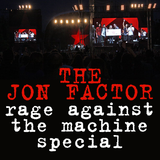 The Jon Factor - Rage Against The Machine Special
