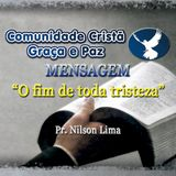 O fim de toda a tristeza - Pr. Nilson Lima