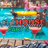 #076 It's All House Music - JULY 2019 Part 5