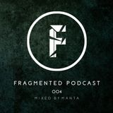 Fragmented Podcast #4 - Mixed By Manta