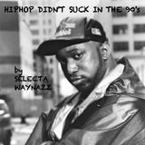 Hip Hop Didn't Suck In The 1990's