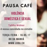 Pausa Café - Temas violência doméstica e sexual com a especialista Talitha Widmer