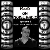 Dj MaaD presents Noise Radio Show episode 8 - Guest Dj By Freddie One
