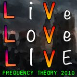 "Frequency Theory 2010 ""Live, Love, LIVE!"""
