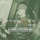 #IamDJSherman Vol.5
