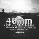 """40mm"" Episode #013 Abhishek Mantri Ft De Frost"