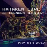 Hataken - Live at UnKnown Theater May 5th 2017