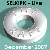 Selkirk - Live from Riff Raff - December 2007
