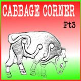 "CABBAGE CORNER Pt 3 ( ""I have sent a madman"" mix)"