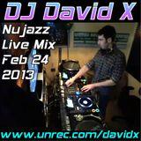 DJ David X - Nujazz Live Mix Feb. 24 2013