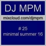 025 - dj mpm - minimal summer 16