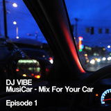 DJ ViBE - MusiCar (Mix For Your Car)[Episode 1]