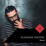 Phonica Mix Series 46: Vladimir Ivkovic
