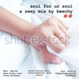soul for ur soul - a sexy mix by beechy xx