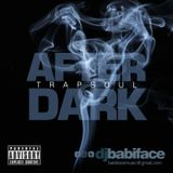 DJ BABIFACE AFTER DARK 'T R A P S O U L' MIX