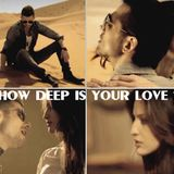 HOW DEEP IS YOUR LOVE - PLEASE DON'T STOP PLAYING THAT SONG !!!