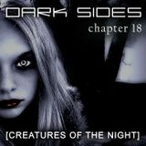 Dark Sides - chapter 18 [Creatures Of The Night]