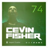 Cevin Fisher's Import Tracks Radio Vol.74
