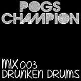 Pogs Champion - Mix 003 (Drunken Drums)