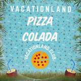 Vacationland #27 - Pizza Colada
