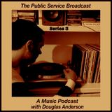 The Public Service Broadcast Series 3 - A Music Podcast With Douglas Anderson - Episode 3