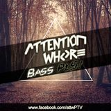 Attention Whore @ BASS PLS!