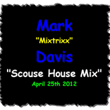 "Mark ""Mixtrixx"" Davis - ""Scouse House Mix"" April 25th 2012"